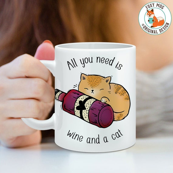 Coffee Mug All You Need is Wine and a Cat Coffee Cup - Funny Mug - Cat and Wine Mug - Cat Cup - Funny Cat Mug