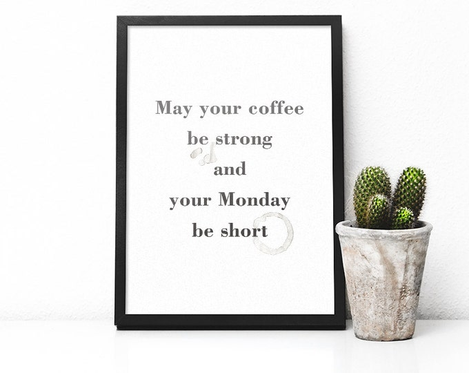 May your coffee Be strong and your Monday Be short poster / Digital Poster / 50x70 Coffee Printable Poster / Quote Wall Art