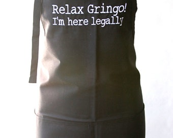 Relax Gringo, I'm here Legally (Adult Apron) in Various Colors