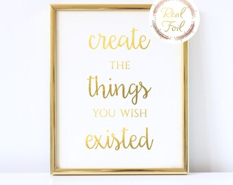 Motivational Quote Gold Foil Print Create The Things You Wish Existed Office Chic Wall Art Gallery Wall Inspirational Quote Cubicle Decor