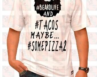 Beard Life Shirt, Tacos, Pizza, Manly Gifts, Dad, Husband, Boyfriend Gifts, Hashtag Shirt, Food and Beard Shirt