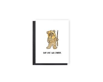 Our Love Will Endor- Star Wars, Ewok, Anniversary Card, Love Card, Valentine's Day Card, Boyfriend/Girlfriend, Husband/Wife Card