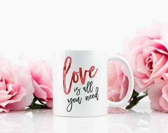 Coffee Mug Tea Cup - Love is all you need - Gift For Her Anniversary Wedding Love Valentines Gift - 0094