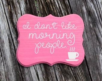 I Don't Like Morning People :)- 9x12 Solid Wood Hand Painted Sign. Funny Gift Wall Art - Custom Made - Options Available!