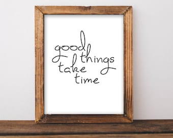 Printable Art, Motivational Art, Inspirational Printable Quote Art black and white Digital Art, Good Things Take Time printable wall art