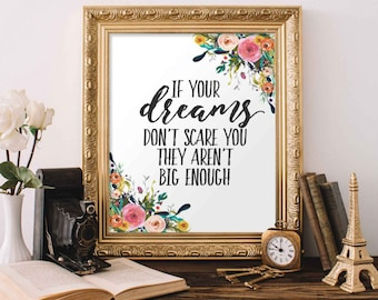 Floral Printable Art, If your dreams don't scare you, Inspirational print, Adventure print Dream big poster home office printable wall art