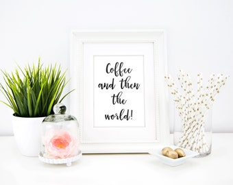 Coffee and then the world Digital Print Wall Art Quote Printable - Instant download print - 8x10