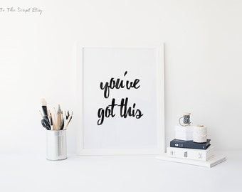 Inspirational Print, Printable Quote, Wall Art, Motivational Quote, Printable Art, You've Got This.