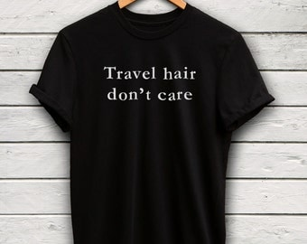 Travel Hair Dont Care Tshirt - Road Trip Tee, Streetwear, Messy Hair Dont Care, Gifts for Her, Jet Setter, Wanderlust Tee