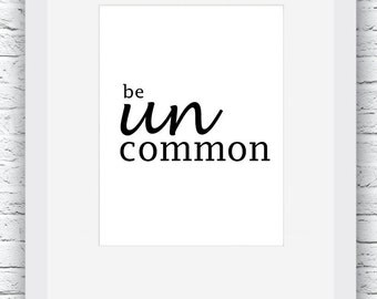 Be Uncommon Wall Art, Black and White Art, Quote Art, Quote Digital Print, Motivational Wall Decor, Printable Quote, Quote Digital