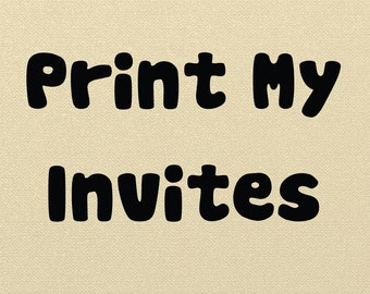 Print My Invites, Printed Invitations, Printed Invites, I print for you, print my design, Printed and Shipped Invites with Envelopes