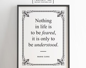 "Marie Curie - ""Nothing in life is to be feared, it is only to be understood."" // Typography Wall Art Decor - INSTANT DOWNLOAD Print"