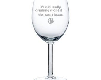 It's Not Really Drinking Alone If The Cat Is Home Stemmed 10oz / 20oz Jumbo / Stemless Funny Wine Glass Couple New Parents Baby Shower