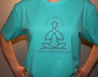 Don't Pretend...Transcend T