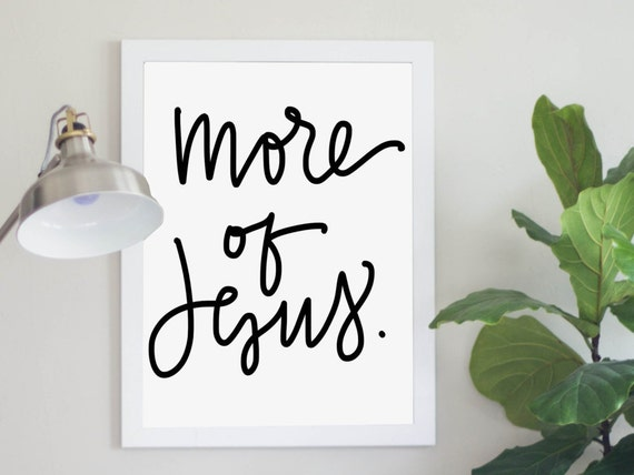 More of Jesus Digital Download Encouragement Quote Inspirational Quote Art Print Instant Printable