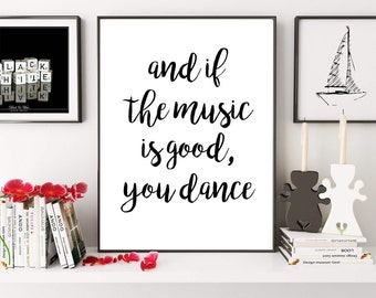 Motivational Print, And If The Music Is Good You Dance, Typography Print, Music Wall Art Quote, Dance, Festival, Digital Print