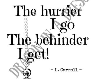 The hurrier I go the behinder I get! - Carroll printable