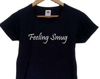 Feeling Smug TShirt smug shirt smug tshirt smug t-shirt smug t shirt smug top tee feeling tshirt feeling t shirt feeling top tee feeling