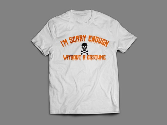 """Halloween """"I'm Scary Enough without a Costume"""" T-Shirt S-4XL Available"""