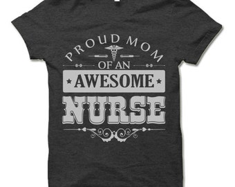 Proud Mom Of An Awesome Nurse Shirt. Mother's Day Gift. Nurse Mom.