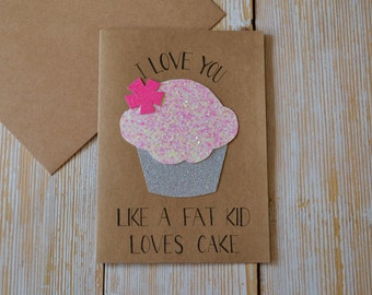 Funny Greeting Card, Funny Card for Boyfriend, Funny Card for Girlfriend, Love Card for Friend, I Love You Like A Fat Kid Loves Cake