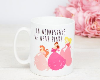 Princesses as Mean girls, On Wednesdays we wear pink coffee mug Disney Princess inspired