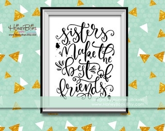 Hand-lettered Sisters make the best of friends 8x10 Wall Art , Home Decor, Typography Art - Letter Size PDF file