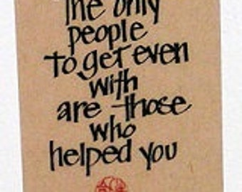 The Only People To Get Even With Are Those Who Helped You