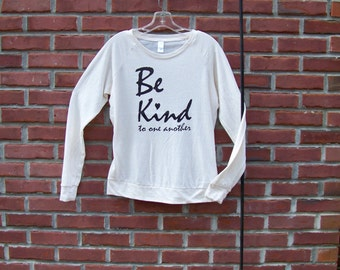 Inspirational tshirt, Be Kind to one another, girlfriend gift, long sleeve slouchy pullover, lightweight t shirt, spring fashion, rctees,