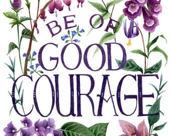 Fine Art Print of Original Watercolor Painting - Be Of Good Courage
