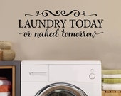 Laundry Today or naked tomorrow Wall Decal - The Laundry Room Decal - Quote Wall Words