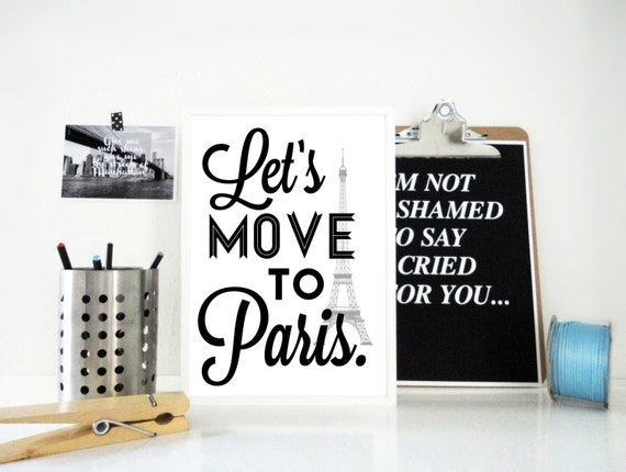 Lets Move to Paris Art Print, France Poster, Eiffel Tower Wall Art, Travel Print, Paris Skyline, Black White Poster, Gift for Lovers