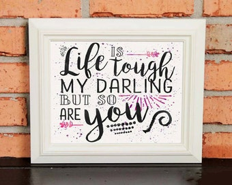 Inspirational Quotes - Wall Art - Gift - Life is Tough, My Darling, But So Are You - Black and White  with Pink Watercolors - Hand Drawn