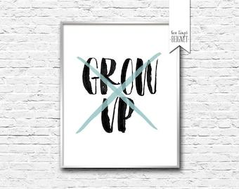 "Grow Up X - Never Grow Up - Grow Up Print - INSTANT DOWNLOAD - 8x10"""