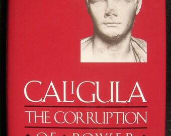 Caligula : Corruption of Power - by Anthony Barrett - History / Roman Emperor / Despot