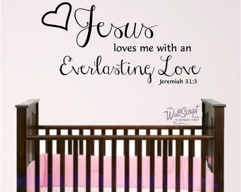 Girl room nursery wall decal, Jesus Loves Me wall decal, Jeremiah 31:3