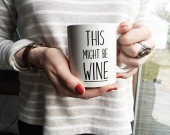 Mom gift, Mothers Day Gift, This Might be Wine Mug, Cute Mug, This might be wine, Gift for Mom,  Funny mug, Coffee mug, Quote Mug