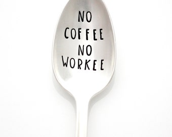 No Coffee No Workee. Hand stamped spoon by Milk & Honey ®.