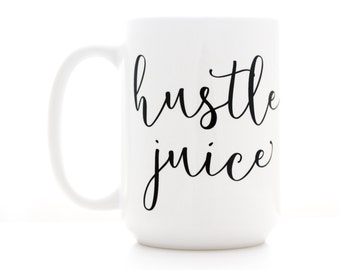 Hustle Juice. Coffee Mug with motivational quote. Statment Mug, Gift for Small Business Owner, Students, and Hard Workers.