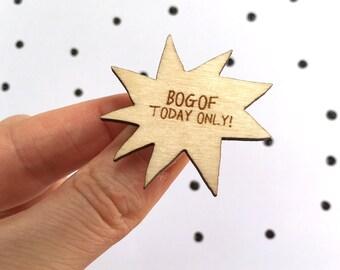 BOGOF Wooden Pin Badge, Laser Cut Birch Wood, Wooden Brooch, Made in uk - funny shop sign badge