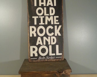 """Bob Seger """"I Like That Old Time Rock and Roll"""" - Rustic, Lyric, Song, Quote. Hand painted, distressed"""