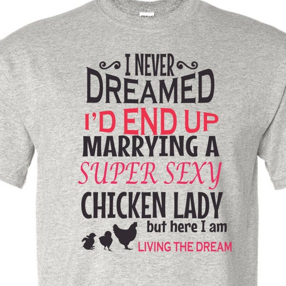 I never dreamed I'd end up Marrying to a Super Sexy Chicken Lady shirt, funny shirt, LOL shirt, popular shirt, trending top,