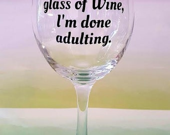 Wine Drinker Gift, 19 Ounce Wine Glass,  I'm Done Adulting