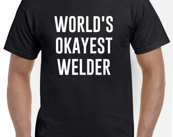 Funny Welder Shirt-World's Okayest Welder Gift Welding