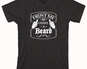 Trust Me I Have A Beard shirt, Epic Beard Shirt, Facial Hair, Father's Day Gift Idea, Birthday Gift Idea - ID: 215
