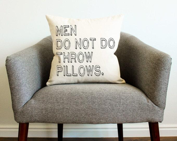 Men Do Not Do Throw Pillows Pillow - Father's Day Gift, Man Cave, Home Decor, Dorm decor, Gift