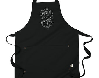 Chocolate Apron, Funny Apron, Chocolate Is Always A Good Idea Idea Embroidered 8 oz Organic Cotton, Recycled Polyester Apron