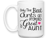 Coffee Mug, Only The Best Aunts Get Promoted To Great Aunt Baby Announcement Pregnancy Reveal, Gift Idea, Large Coffee Cup 15 oz