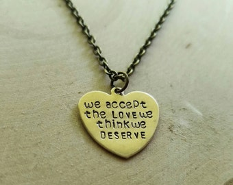 We Accept The Love We Think We Deserve Hand Stamped Heart Necklace - Custom Quote Necklace