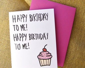 Happy Birthday to Me; card; celebration; cupcake; print; self-centered; funny; silly